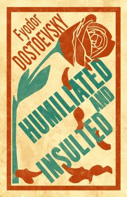 Humiliated and Insulted: New Translation by Fyodor Dostoyevsky