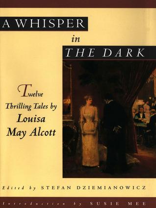 A Whisper in the Dark: Twelve Thrilling Tales by Louisa May Alcott, Stefan R. Dziemianowicz, Susie Mee