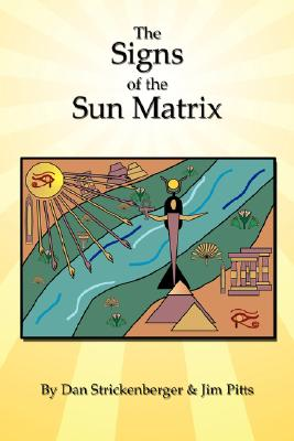 The Signs of the Sun Matrix by Jim Pitts, Dan Strickenberger