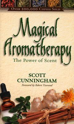 Magical Aromatherapy: The Power of Scent by Scott Cunningham
