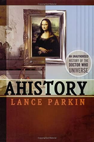AHistory: An Unauthorized History of the Doctor Who Universe by Lars Pearson, Lance Parkin