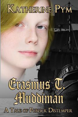 Erasmus T. Muddiman: A Tale of Publick Distemper by Katherine Pym