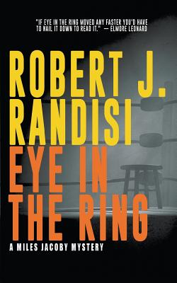 Eye In The Ring: A Miles Jacoby Novel by Robert J. Randisi