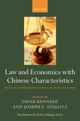 Law and Economics with Chinese Characteristics: Institutions for Promoting Development in the Twenty-First Century by David Kennedy, Joseph E. Stiglitz