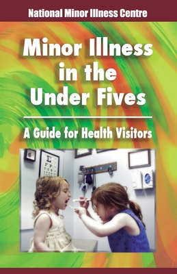 Minor illness in the under fives: A guide for health visitors by Gina Johnson