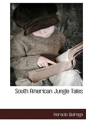 South American Jungle Tales by Horacio Quiroga