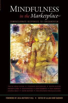 Mindfulness in the Marketplace: Compassionate Responses to Consumerism by