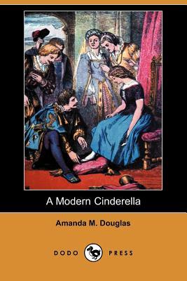 A Modern Cinderella (Dodo Press) by Amanda M. Douglas