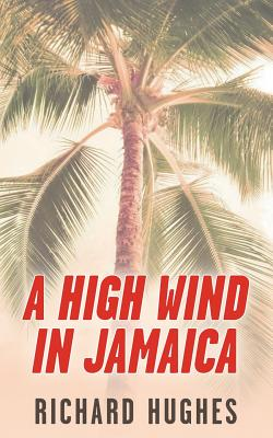 A High Wind in Jamaica: Or, The Innocent Voyage by Richard Hughes