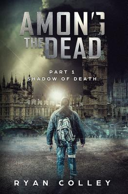 Among The Dead: Part One: Shadow of Death by Ryan Colley