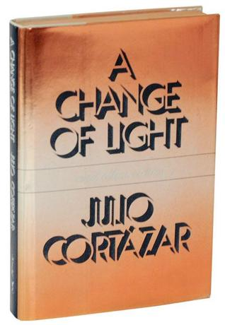 A Change of Light: and other stories by Julio Cortázar