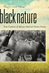 Black Nature: Four Centuries of African American Nature Poetry by Mona Lisa Savoy, Camille T. Dungy