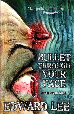 Bullet Through Your Face by Edward Lee