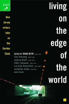 Living on the Edge of the World: New Jersey Writers Take On the Garden State by Irina Reyn