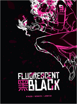 Fluorescent Black by Nathan Fox, Jeromy Cox, M.F. Wilson