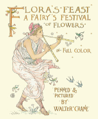 Flora's Feast: A Fairy's Festival of Flowers in Full Color by Walter Crane