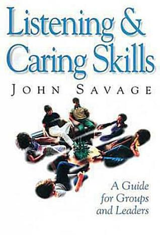 Listening & Caring Skills: A Guide for Groups and Leaders by John Savage
