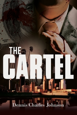 The Cartel by Dennis Charles Johnson
