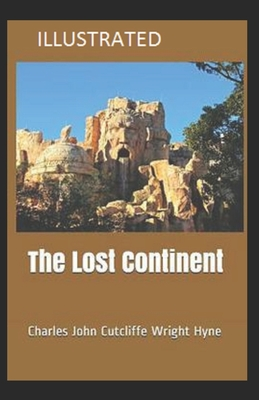 The Lost Continent: (Science Fiction Fantasy) Charles John Cutcliffe Wright Hyne [Illustrated] by Charles John Cutcliffe Wright Hyne