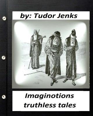 Imaginotions; truthless tales.By Tudor Jenks (Children's Classics) by Tudor Jenks