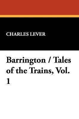 Barrington / Tales of the Trains, Vol. 1 by Charles Lever