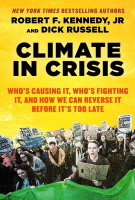 Climate in Crisis: Who's Causing It, Who's Fighting It, and How We Can Reverse It Before It's Too Late by Dick Russell, Robert F. Kennedy