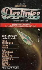 Destinies Vol. 1, No. 1: Nov./Dec. 1978 by Spider Robinson, Poul Anderson, Jerry Pournelle, Ellen Kushner, Jim Baen, Clifford D. Simak, Roger Zelazny, Susan Allison, Larry Niven