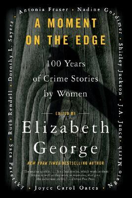 A Moment on the Edge: 100 Years of Crime Stories by Women by Elizabeth George