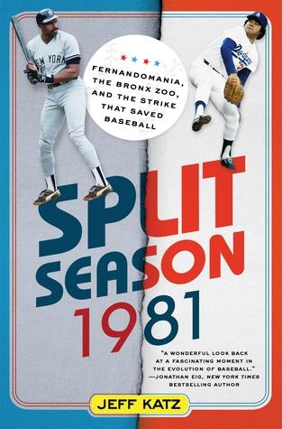 Split Season: 1981: Fernandomania, the Bronx Zoo, and the Strike that Saved Baseball by Jeff Katz