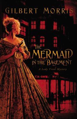 The Mermaid in the Basement by Gilbert Morris
