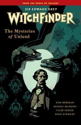 Sir Edward Grey, Witchfinder, Vol. 3: The Mysteries of Unland by Mike Mignola, Maura McHugh, Kim Newman, Tyler Crook, Julian Totino Tedesco, Dave Stewart