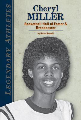 Cheryl Miller: Basketball Hall of Famer & Broadcaster by Brian Howell