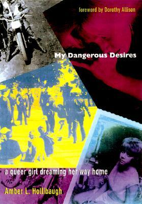 My Dangerous Desires: A Queer Girl Dreaming Her Way Home by Amber L. Hollibaugh, Dorothy Allison, Michele Ainabarale
