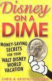 Disney on a Dime: Money-Saving Secrets for Your Walt Disney World Vacation by Chris Carlson, Kristal Carlson