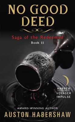 No Good Deed: Saga of the Redeemed: Book II by Auston Habershaw