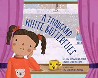 A Thousand White Butterflies by Karen Lynn Williams, Gina Maldonado, Jessica Betancourt-Perez