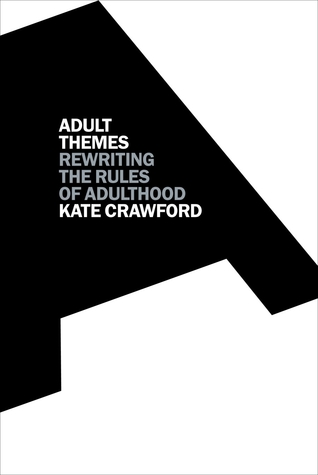 Adult Themes: Rewriting the Rules of Adulthood by Kate Crawford