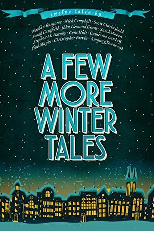 A Few More Winter Tales: Twelve More Christmas Tales by Anthony Townsend, Catherine Lundoff, Stephen M. Hornby, 'Nathan Burgoine, Nick Campbell, Sacchi Green, John Linwood Grant, Gene Hult, Sarah Caulfield, Paul Magrs