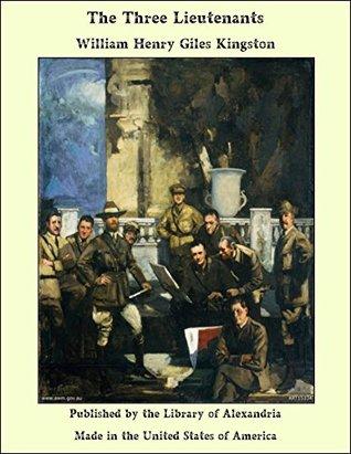The Three Lieutenants by W.H.G. Kingston