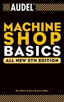 Audel Machine Shop Basics by Rex Miller, Mark Richard Miller