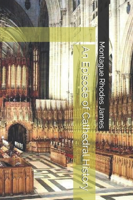 An Episode of Cathedral History by Montague Rhodes James