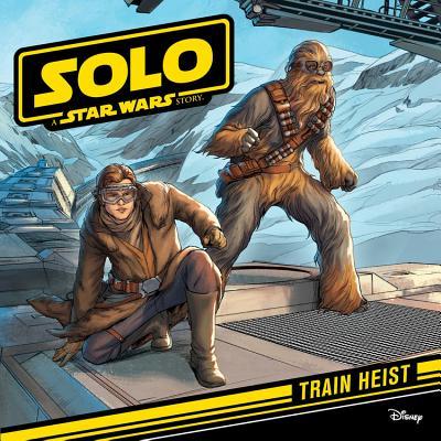 Solo: A Star Wars Story: Train Heist by Lucasfilm Press