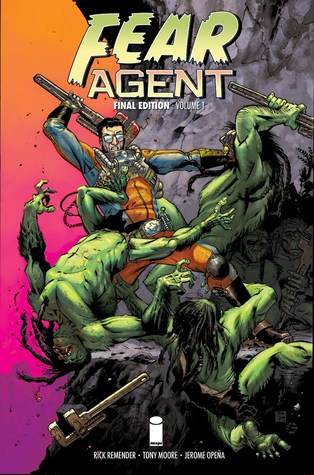 Fear Agent: Final Edition, Volume 1 by Rick Remender, Jerome Opeña, Tony Moore