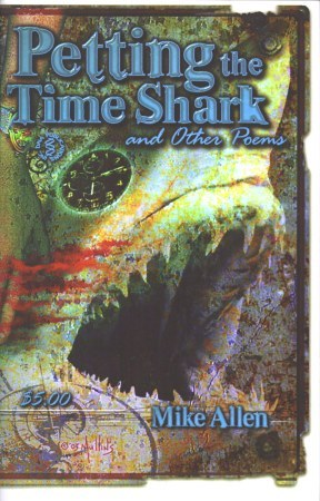Petting the Time Shark and Other Poems by Ian Watson, Tim Mullins, Charles M. Saplak, Anita Allen, Mike Allen