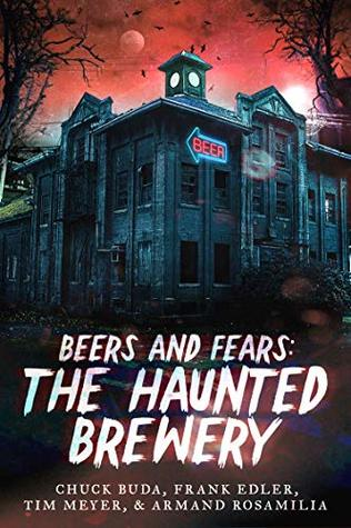 Beers and Fears: The Haunted Brewery by Chuck Buda, Armand Rosamilia, Tim Meyer, Frank J. Edler