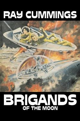 Brigands of the Moon by Ray Cummings, Science Fiction, Adventure by Ray Cummings