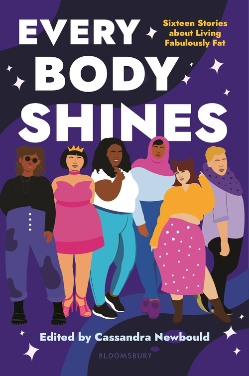 Every Body Shines: Sixteen Stories about Living Fabulously Fat by Jennifer Yen, Catherine Adel West, Rebecca Sky, Monique Gray Smith, Alex Gino, Amanda Lovelace, Cassandra Newbould, Nafiza Azad, Linda Camacho, Hillary Monahan, Chris Baron, Claire Kann, Kelly deVos, Francina Simone, Sheena Boekweg