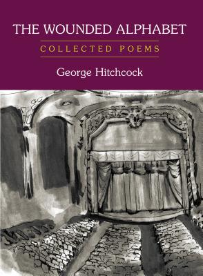 The Wounded Alphabet: Collected Poems by George Hitchcock