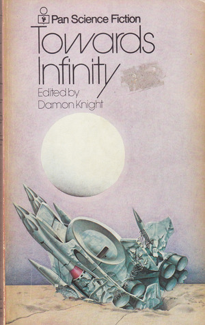 Towards Infinity by Wilmar H. Shiras, Theodore Sturgeon, Don A. Stuart, Katherine Anne MacLean, Isaac Asimov, Ford McCormack, A.E. van Vogt, Damon Knight, James H. Schmitz, Ray Bradbury