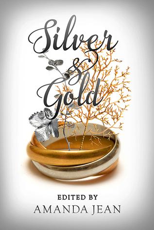 Silver & Gold by Amanda Jean, Helena Maeve, Austin Chant, Erica Barnes, Eleanor Kos, C.C. Bridges, Sam Schooler